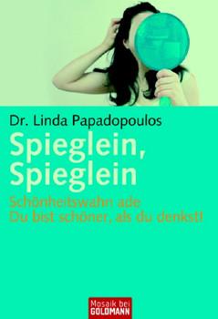 Spieglein, Spieglein: Schönheitswahn ade Du bist schöner als du denkst! - Dr. Linda Papadopoulos