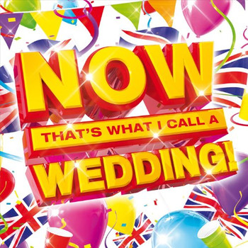 Now That S What I Call a Weddi - Now That S What I Call a Weddi