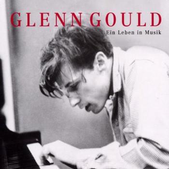 Glenn Gould - Ein Leben in Musik