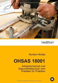 OHSAS 18001: Arbeitssicherheit und Gesundheitsschutz vom Praktiker für Praktiker - Waldy, Norbert