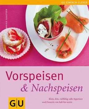 Vorspeisen - Nachspeisen: Klein, fein, vielfältig: edle Appetizer und Desserts von kalt bis warm - Gabriele Gugetzer