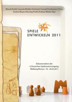 Spiele entwickeln 2011: Dokumentation der 6. Deutschen Spieleautorentagung, Weilburg/Hessen,  18.20. 3. 2011 - Poehl, Henning