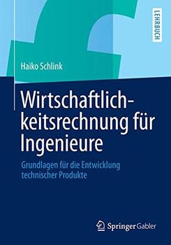 Wirtschaftlichkeitsrechnung für Ingenieure: Grundlagen für die Entwicklung technischer Produkte - Schlink, Haiko