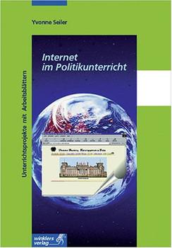 Das Internet im Politikunterricht - Seiler, Yvonne