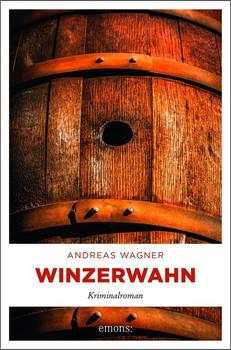 Winzerwahn. Kriminalroman - Andreas Wagner  [Taschenbuch]