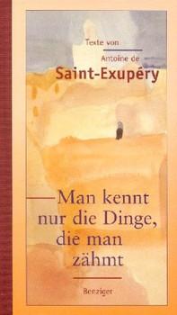 Man kennt nur die Dinge, die man zähmt - Antoine de Saint-Exupéry