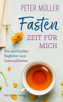 Fasten - Zeit für mich. Ein spiritueller Begleiter zum Intervallfasten - Peter Müller  [Gebundene Ausgabe]