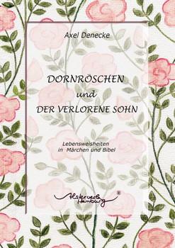 Dornröschen und Der verlorene Sohn. Lebensweisheiten in Märchen und Bibel - Axel Denecke  [Gebundene Ausgabe]