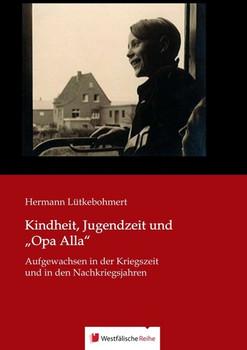 """Kindheit, Jugendzeit und """"Opa Alla"""". Aufgewachsen in der Kriegszeit und in den Nachkriegsjahren - Hermann Lütkebohmert  [Taschenbuch]"""
