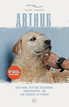 Arthur: Der Hund, der den Dschungel durchquerte, um ein Zuhause zu finden - Mikael Lindnord [Taschenbuch]