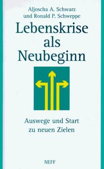 Lebenskrise als Neubeginn. Auswege und Start zu neuen Zielen - Aljoscha A. Schwarz