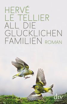 All die glücklichen Familien. Roman - Hervé Le Tellier  [Gebundene Ausgabe]
