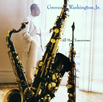 Grover Jr. Washington - All My Tomorrows