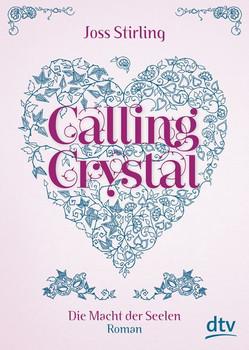 Calling Crystal Die Macht der Seelen 3: Roman - Stirling, Joss