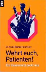Wehrt Euch, Patienten! - Rainer Holzhüter