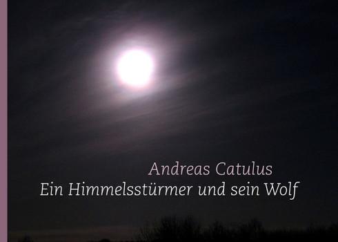 Ein Himmelsstürmer und sein Wolf - Catulus, Andreas