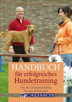 Handbuch für erfolgreiches Hundetraining: Von der Grundausbildung bis zum Hundesport - Beate Lorenz