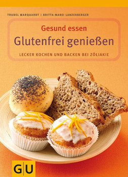 Glutenfrei genießen. gesund essen: Lecker kochen und backen bei Zöliakie. Mit Lebensmittelführer - Gertrud Marquardt