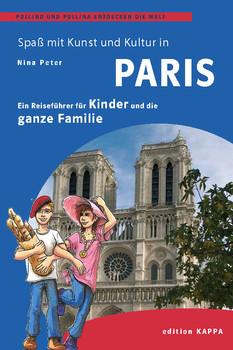 Paris - Ein Reisefüher für Kinder und die ganze Familie: Pollino und Pollina entdecken die Welt - Peter, Nina