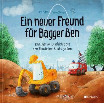 Ein neuer Freund für Bagger Ben. Eine lustige Geschichte aus dem Baustellen-Kindergarten - Dörte Horn  [Gebundene Ausgabe]