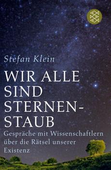 Wir alle sind Sternenstaub. Gespräche mit Wissenschaftlern über die Rätsel unserer Existenz - Stefan Klein
