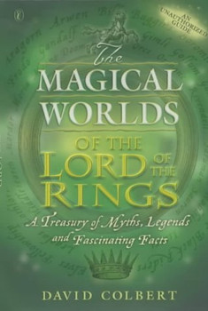 The Magical Worlds of the Lords of the Rings.: An Unauthorised Guide - A Treasury of Myths, Legends and Fascinating Facts - David Colbert