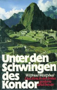Unter den Schwingen des Kondor. Sonderausgabe. Das Reich der Inka - Wilfried Westphal