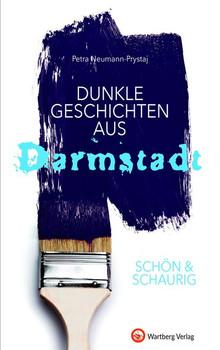 SCHÖN & SCHAURIG - Dunkle Geschichten aus Darmstadt - Petra Neumann-Prystaj  [Gebundene Ausgabe]
