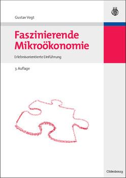 Faszinierende Mikroökonomie: Erlebnisorientierte Einführung - Gustav Vogt