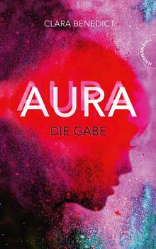 Aura 1: Aura – Die Gabe - Clara Benedict  [Gebundene Ausgabe]
