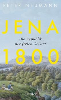 Jena 1800. Die Republik der freien Geister - Peter Neumann  [Gebundene Ausgabe]
