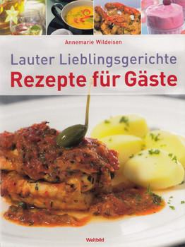 Rezepte für Gäste: Lauter Lieblingsgerichte - Annemarie Wildeisen [Broschiert, Weltbild]