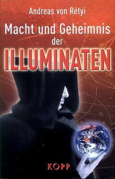 Macht und Geheimnis der Illuminaten. Verschwiegene Weltgeschichten - Andreas von Rétyi