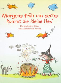 Morgens früh um sechs kommt die kleine Hex': Die schönsten Reime und Gedichte für Kinder - Greta Steenbock [Gebundene Ausgabe]