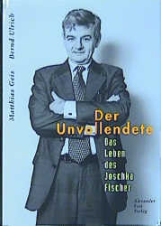 Der Unvollendete. Das Leben des Joschka Fischer - Matthias Geis