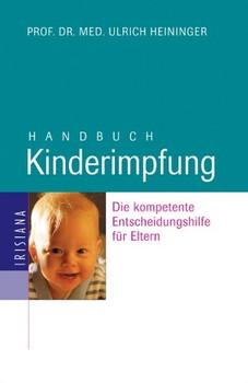 Handbuch Kinderimpfung. Die kompetente Entscheidungshilfe für Eltern - Ulrich Heininger