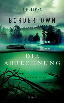 Bordertown – Die Abrechnung. Kriminalroman - J.M. Ilves  [Taschenbuch]
