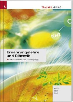 Ernährungslehre und Diätetik: Für Gesundheits- und Krankenpflege - Josefa Eiter