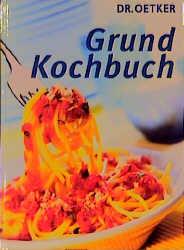 Doktor Oetker Grundkochbuch - Die beliebtesten Gerichte gelingsicher zubereiten - Oetker