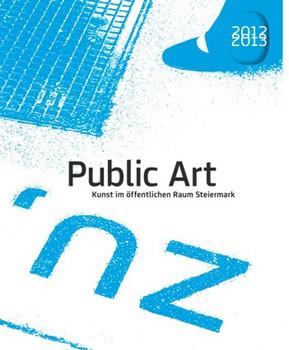 Public Art. Kunst im öffentlichen Raum Steiermark 2012-2013 - Veronica Kaup-Hasler  [Gebundene Ausgabe]