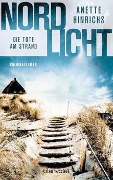 Nordlicht - Die Tote am Strand. Kriminalroman - Anette Hinrichs  [Taschenbuch]