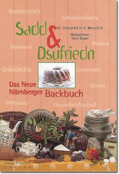 Sadd & Dsufriedn Das Neue Nürnberger Backbuch - Allmächd, Margarete
