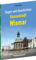 Sagen und Geschichten HANSESTADT WISMAR. 42 Sagen und Geschichten aus Wismar - Dr. Frank Löser  [Taschenbuch]
