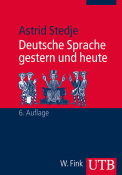 Deutsche Sprache gestern und heute - Astrid Stedje [6. Auflage]
