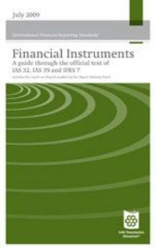 Financial Instruments Reporting and Accounting 2009: A Guide Through the Official Text of IAS 32, IAS 39 and IFRS 7: A User's Guide Through the ... at July 2008 with Extensive Cross-references - 084424130X
