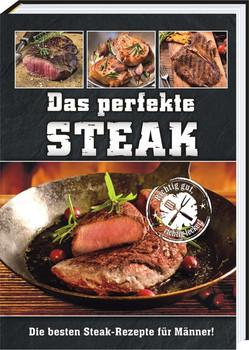 Das perfekte Steak. Die besten Steak-Rezepte für Männer [Gebundene Ausgabe]