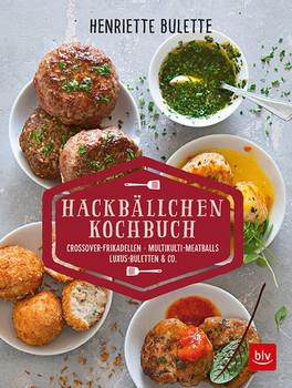 Henriette Bulette Hackbällchen-Kochbuch. Crossover-Frikadellen, Multikulti-Meatballs, Luxus-Buletten & Co. - Henriette Wulff  [Taschenbuch]