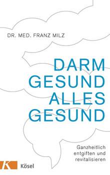 Darm gesund - alles gesund: Ganzheitlich entgiften und revitalisieren - Milz, Franz
