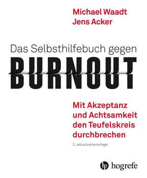 Das Selbsthilfebuch gegen Burnout. Mit Akzeptanz und Achtsamkeit den Teufelskreis durchbrechen - Michael Waadt  [Taschenbuch]