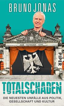 Totalschaden: Die neuesten Unfälle aus Politik, Gesellschaft und Kultur - Bruno Jonas [Gebundene Ausgabe]